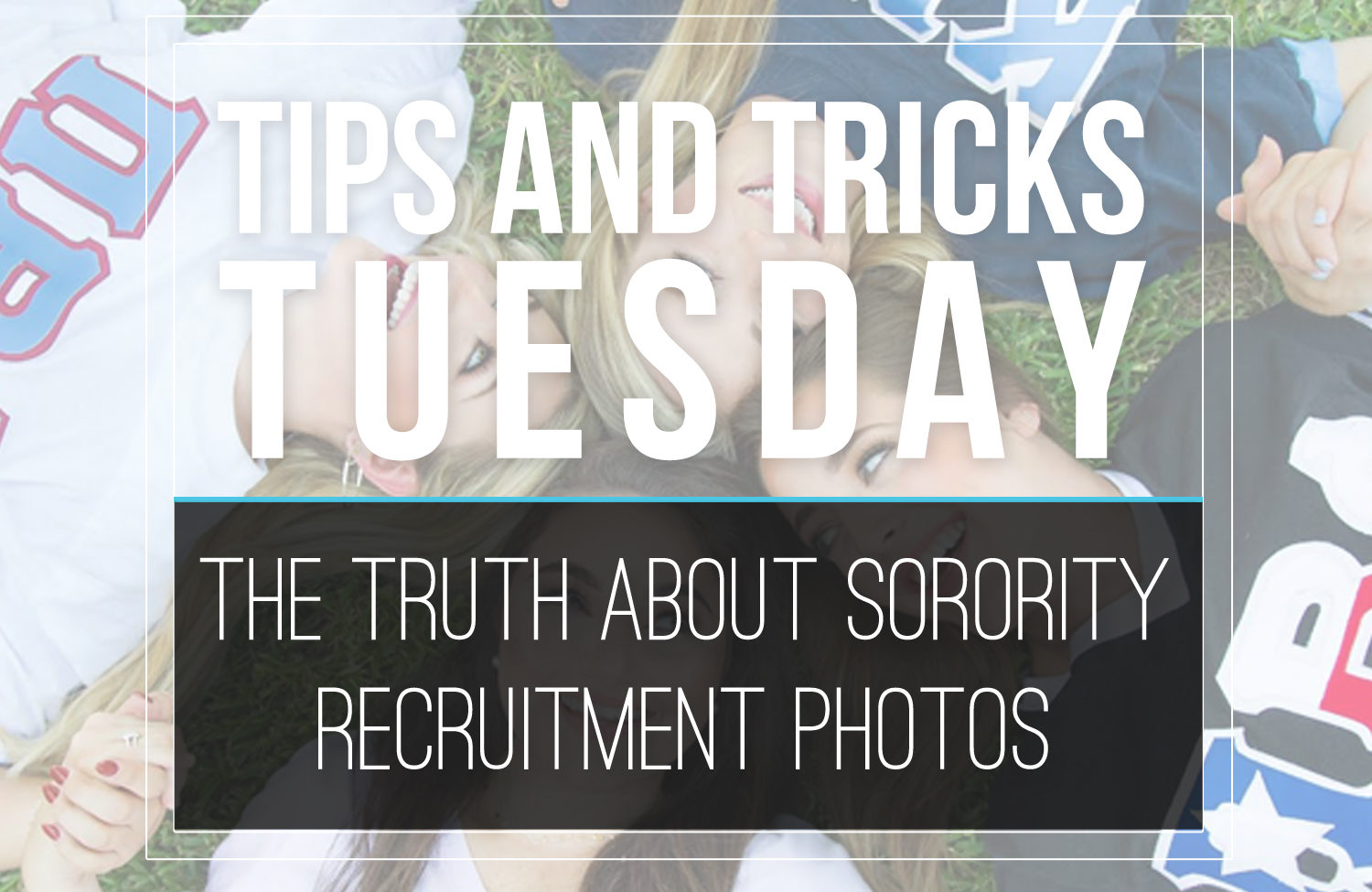 Tips & Tricks Tuesday  |  The Truth About Sorority Recruitment Photos