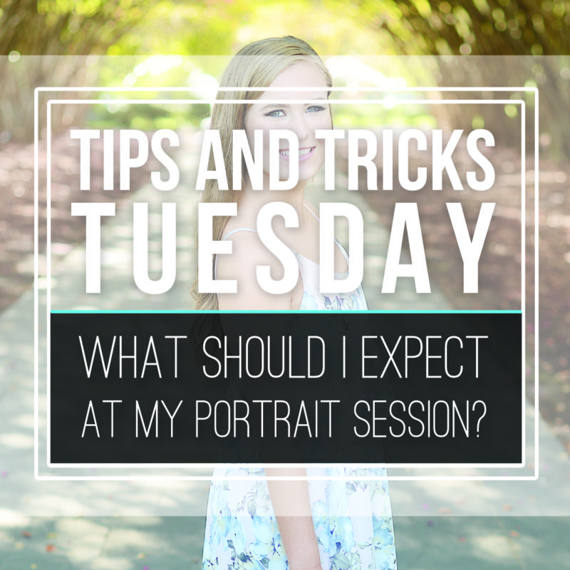 Tips & Tricks Tuesday  |  What To Expect at Your Portrait Session