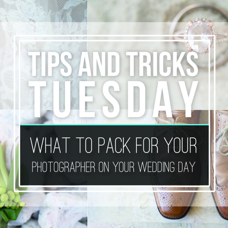 Tips & Tricks Tuesday  |  What to Pack for Your Photographer on Your Wedding Day