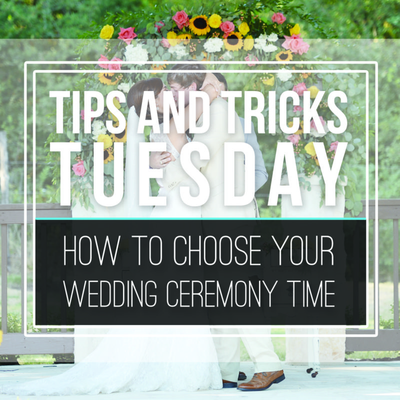 Tips & Tricks Tuesday  |  How to Choose Your Wedding Ceremony Time