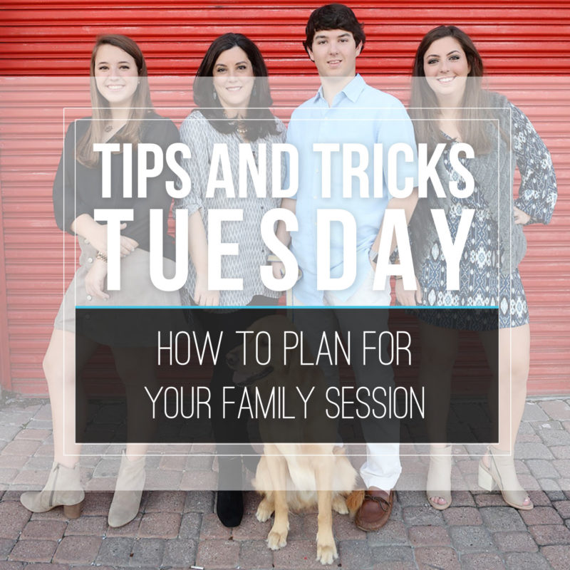 Tips & Tricks Tuesday  |  Family Session Tips