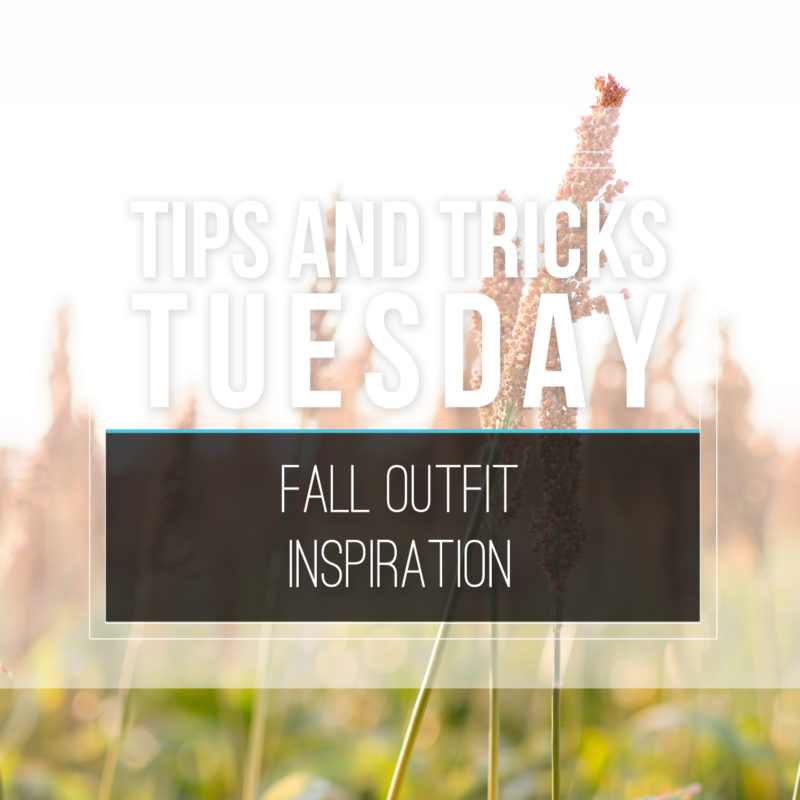 Tips & Tricks Tuesday  |  Fall Outfit Inspiration