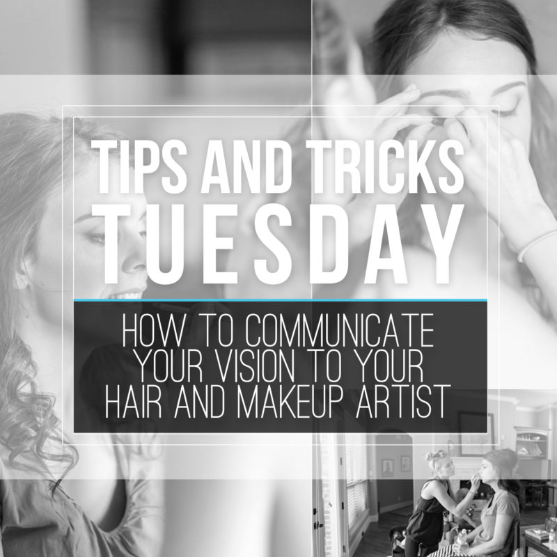 Tips & Tricks Tuesday  |  How to Communicate Your Vision with Your Hair and Makeup Artist