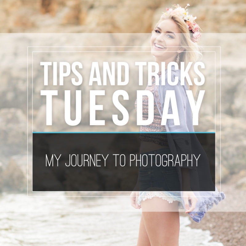 Tips & Tricks Tuesday  |  My Journey to Photography