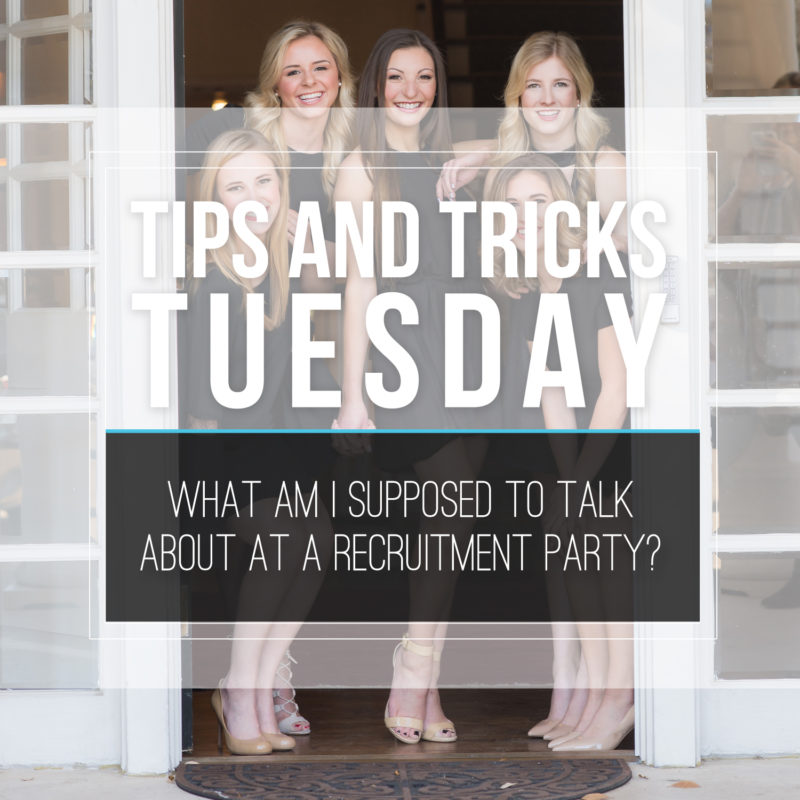 Tips & Tricks Tuesday  |  What Am I Supposed to Talk About at a Recruitment Party?