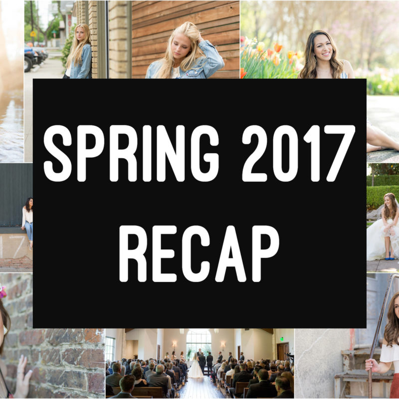 Spring 2017 Recap  |  Dallas, TX Portrait Photography