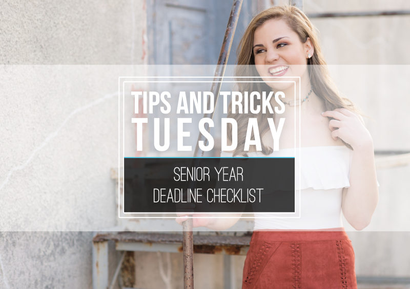 Tips & Tricks Tuesday  |  Senior Year Deadline Checklist