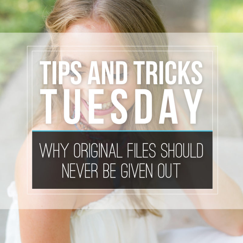 Tips & Tricks Tuesday  |  Why Original Files Should Never Be Given Out
