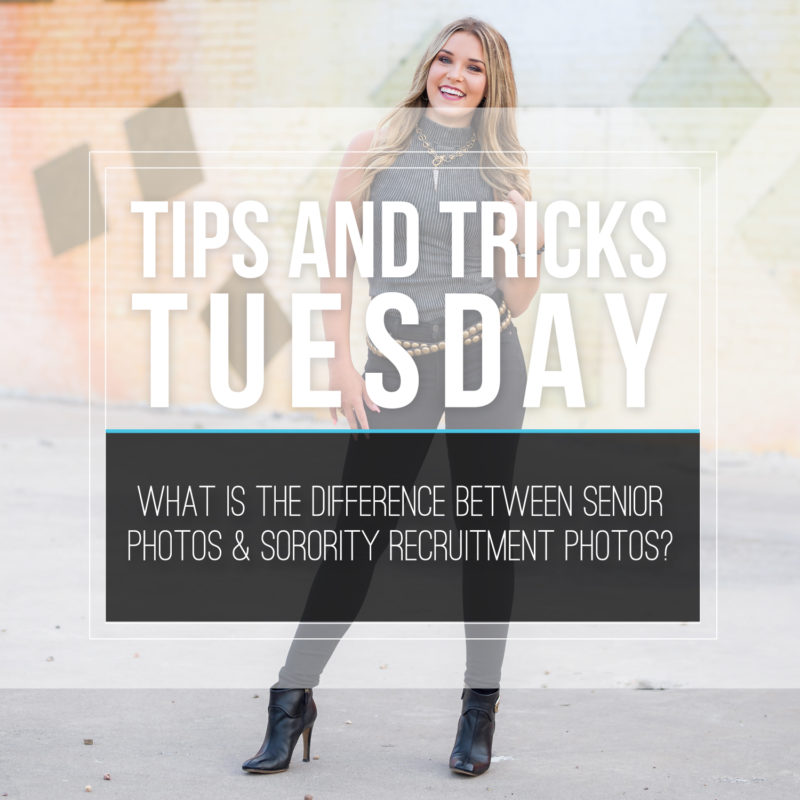 Tips & Tricks Tuesday  |  What Is the Difference Between Senior Pictures and Sorority Recruitment Pictures?