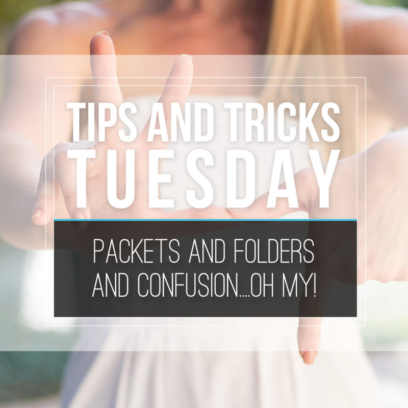 Tips & Tricks Tuesday  |  Packets and Folders and Confusion…OH MY!